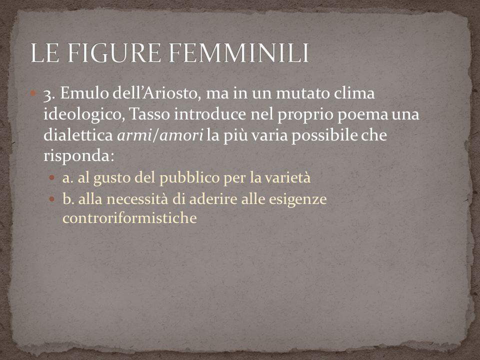 3. Emulo dellAriosto, ma in un mutato clima ideologico, Tasso introduce nel proprio poema una dialettica armi/amori la più varia possibile che rispond