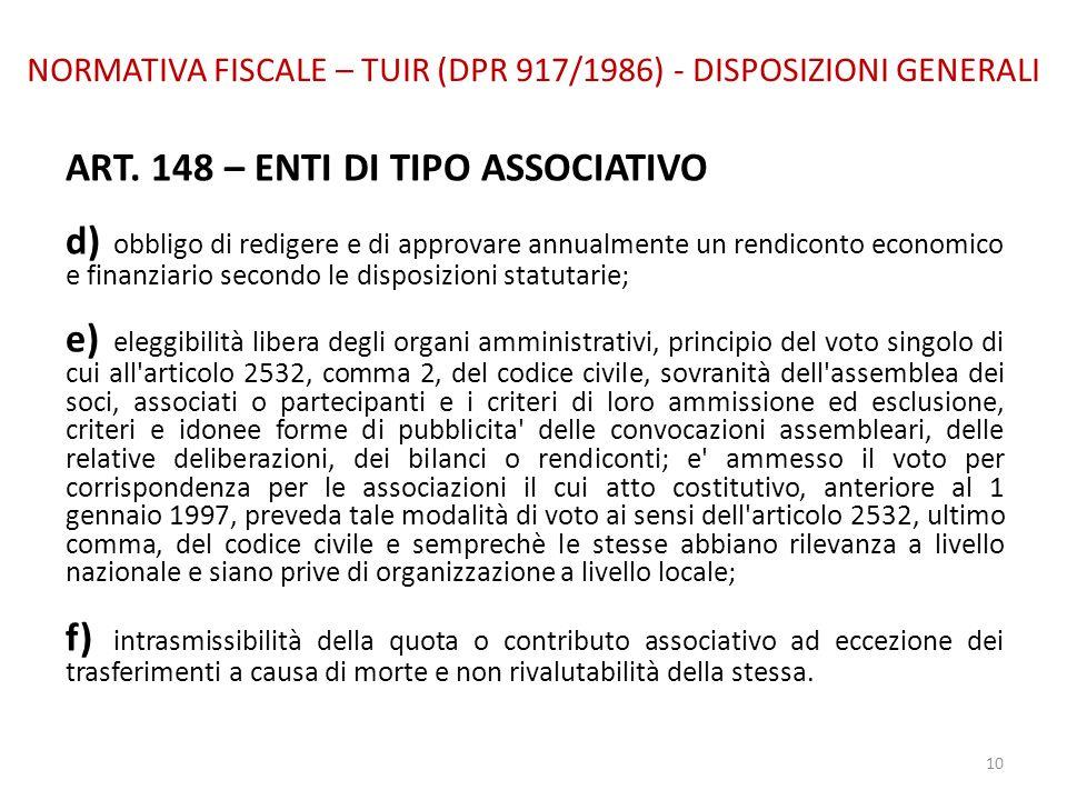 NORMATIVA FISCALE – TUIR (DPR 917/1986) - DISPOSIZIONI GENERALI ART. 148 – ENTI DI TIPO ASSOCIATIVO d) obbligo di redigere e di approvare annualmente
