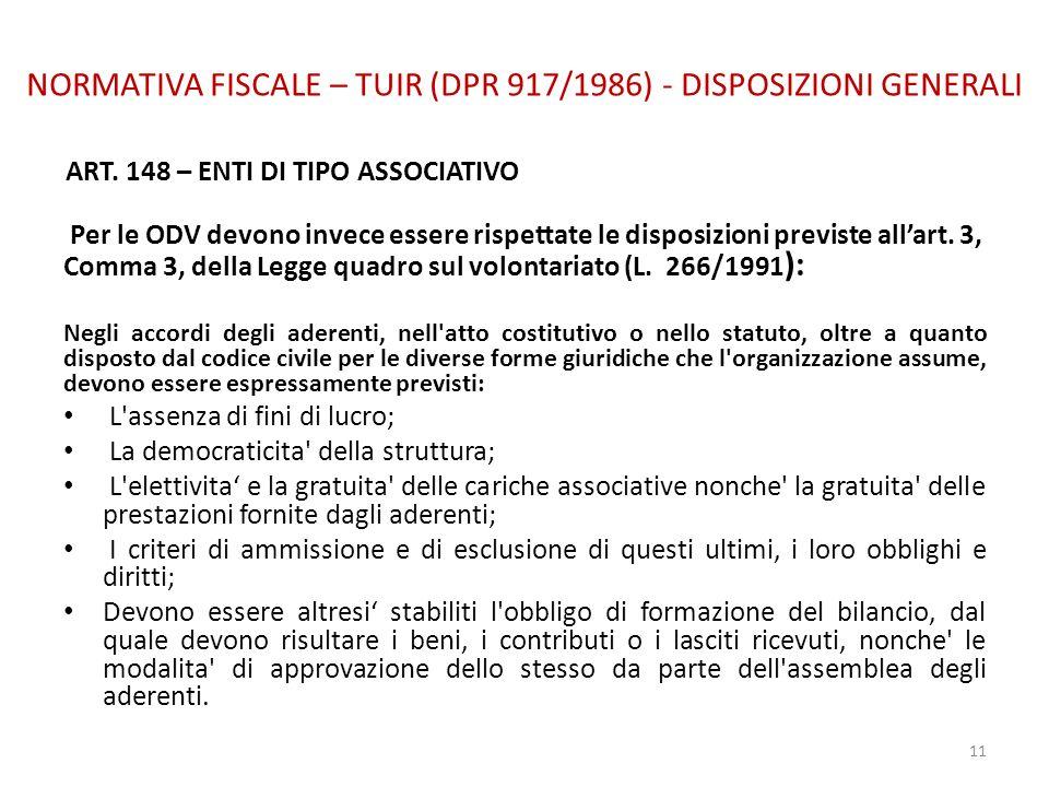 NORMATIVA FISCALE – TUIR (DPR 917/1986) - DISPOSIZIONI GENERALI ART. 148 – ENTI DI TIPO ASSOCIATIVO Per le ODV devono invece essere rispettate le disp