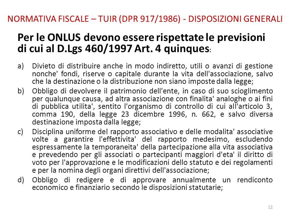NORMATIVA FISCALE – TUIR (DPR 917/1986) - DISPOSIZIONI GENERALI Per le ONLUS devono essere rispettate le previsioni di cui al D.Lgs 460/1997 Art. 4 qu