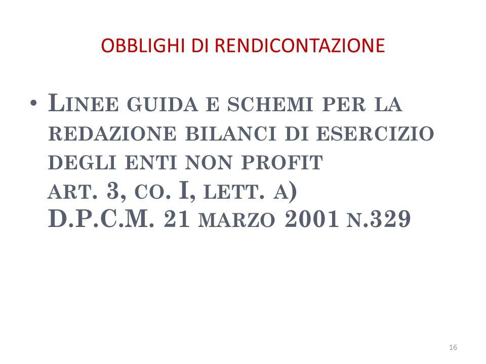OBBLIGHI DI RENDICONTAZIONE L INEE GUIDA E SCHEMI PER LA REDAZIONE BILANCI DI ESERCIZIO DEGLI ENTI NON PROFIT ART. 3, CO. I, LETT. A ) D.P.C.M. 21 MAR