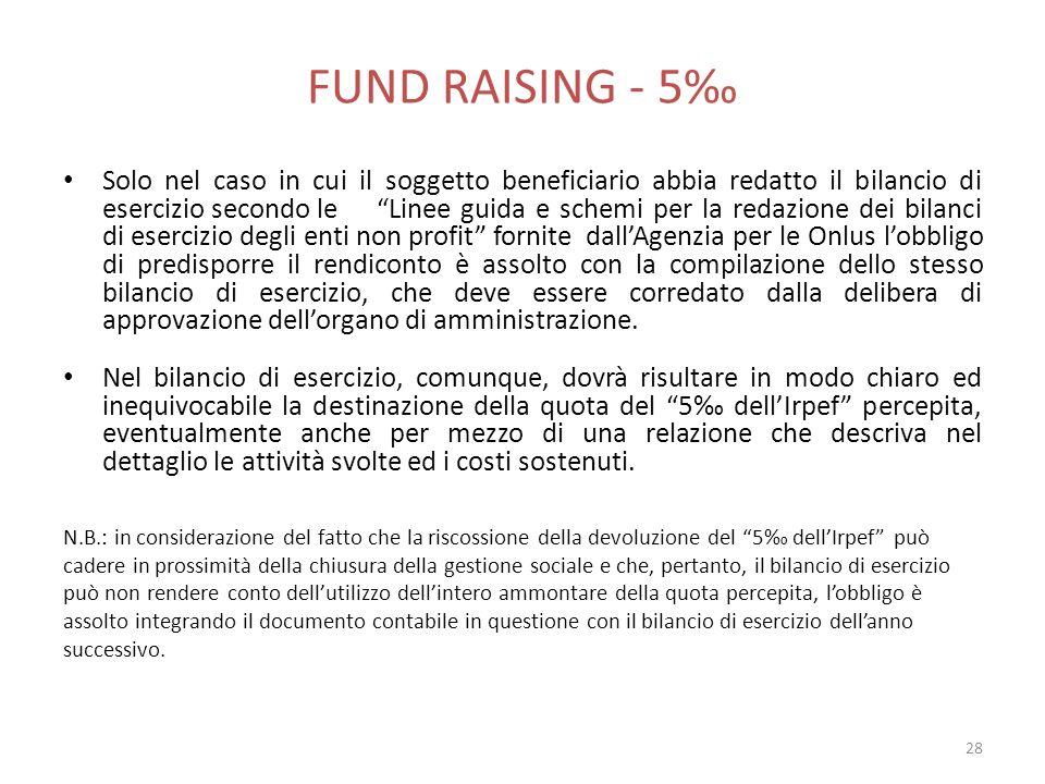 FUND RAISING - 5 Solo nel caso in cui il soggetto beneficiario abbia redatto il bilancio di esercizio secondo le Linee guida e schemi per la redazione