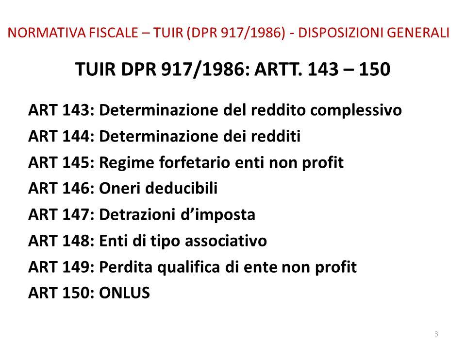 NORMATIVA FISCALE – TUIR (DPR 917/1986) - DISPOSIZIONI GENERALI TUIR DPR 917/1986: ARTT. 143 – 150 ART 143: Determinazione del reddito complessivo ART