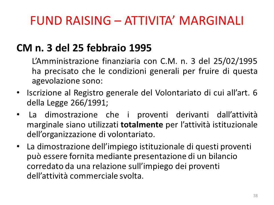 FUND RAISING – ATTIVITA MARGINALI CM n. 3 del 25 febbraio 1995 LAmministrazione finanziaria con C.M. n. 3 del 25/02/1995 ha precisato che le condizion