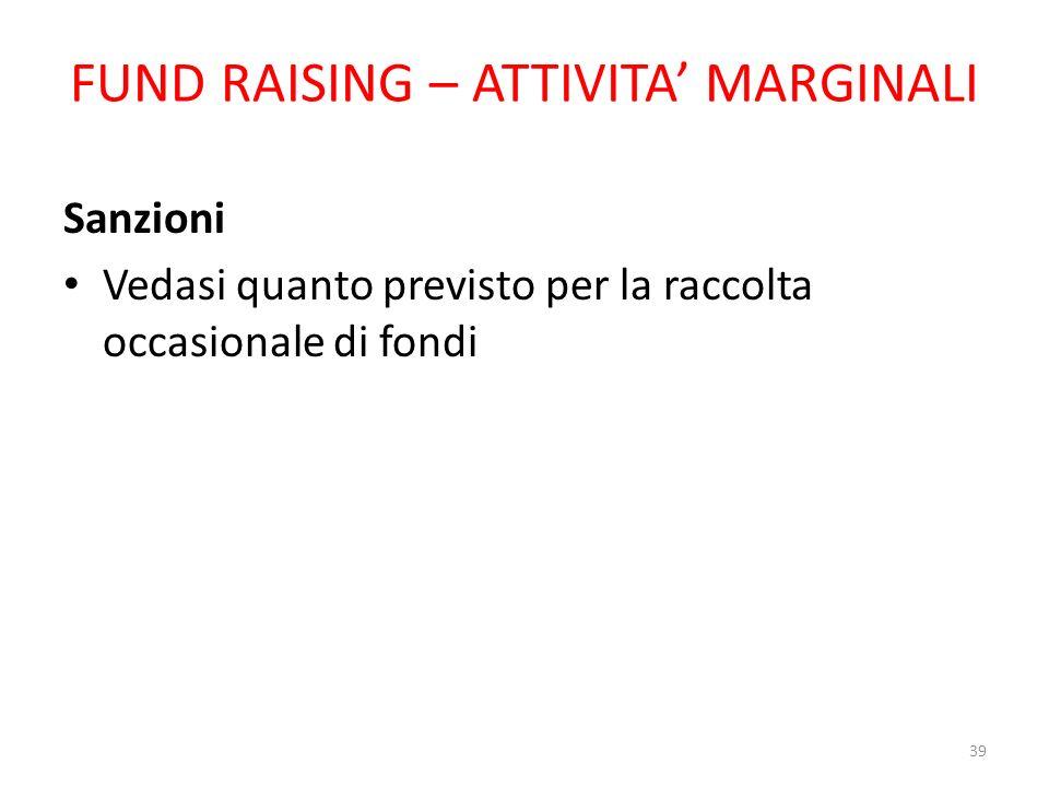 FUND RAISING – ATTIVITA MARGINALI Sanzioni Vedasi quanto previsto per la raccolta occasionale di fondi 39