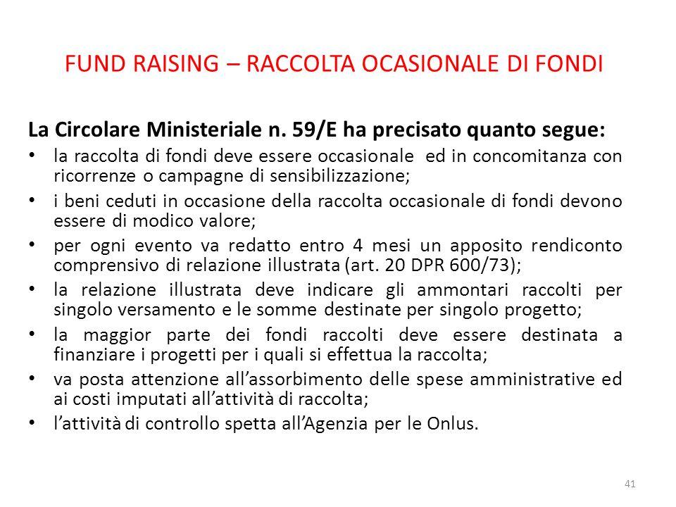 FUND RAISING – RACCOLTA OCASIONALE DI FONDI La Circolare Ministeriale n. 59/E ha precisato quanto segue: la raccolta di fondi deve essere occasionale