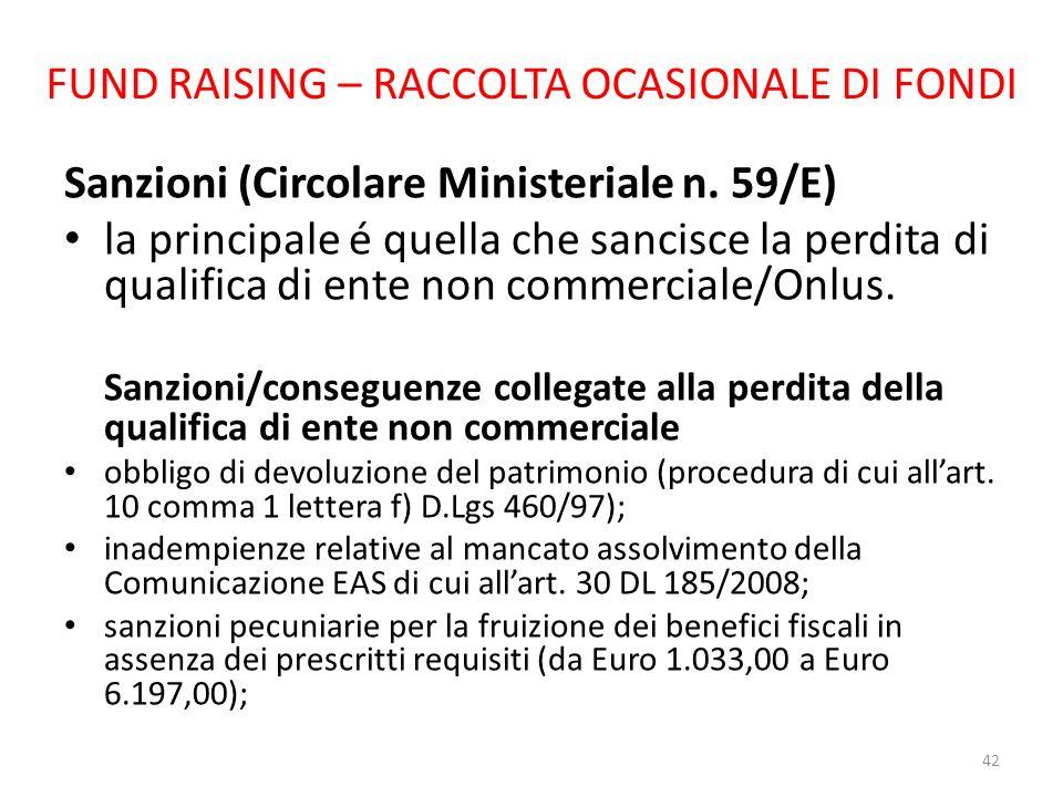 FUND RAISING – RACCOLTA OCASIONALE DI FONDI Sanzioni (Circolare Ministeriale n. 59/E) la principale é quella che sancisce la perdita di qualifica di e