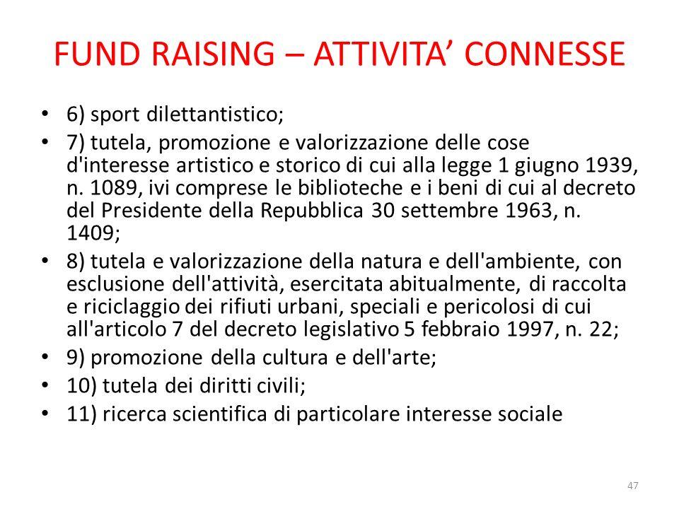 FUND RAISING – ATTIVITA CONNESSE 6) sport dilettantistico; 7) tutela, promozione e valorizzazione delle cose d'interesse artistico e storico di cui al