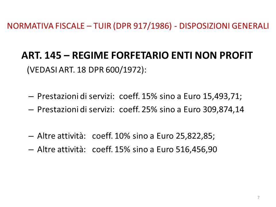 NORMATIVA FISCALE – TUIR (DPR 917/1986) - DISPOSIZIONI GENERALI ART. 145 – REGIME FORFETARIO ENTI NON PROFIT (VEDASI ART. 18 DPR 600/1972): – Prestazi