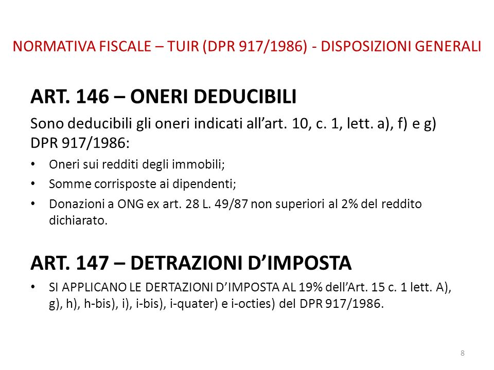 NORMATIVA FISCALE – TUIR (DPR 917/1986) - DISPOSIZIONI GENERALI ART. 146 – ONERI DEDUCIBILI Sono deducibili gli oneri indicati allart. 10, c. 1, lett.