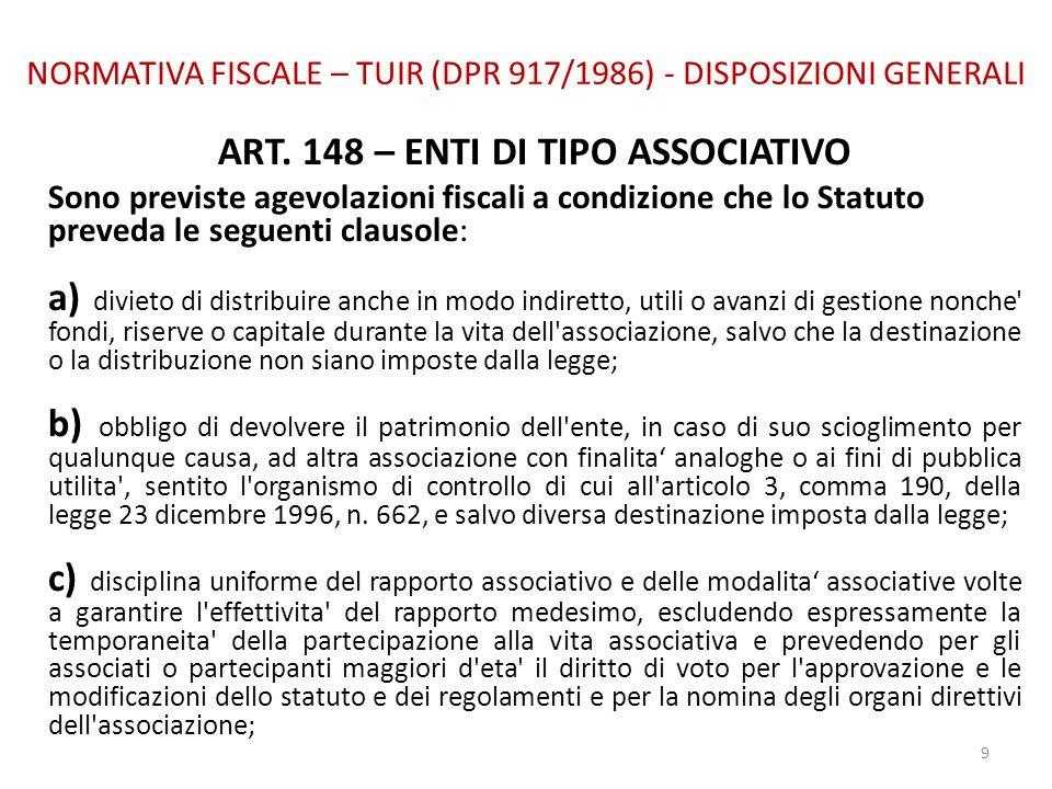 NORMATIVA FISCALE – TUIR (DPR 917/1986) - DISPOSIZIONI GENERALI ART. 148 – ENTI DI TIPO ASSOCIATIVO Sono previste agevolazioni fiscali a condizione ch