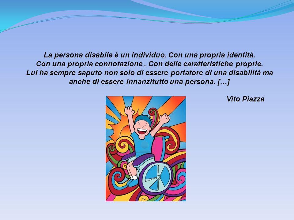 La persona disabile è un individuo. Con una propria identità. Con una propria connotazione. Con delle caratteristiche proprie. Lui ha sempre saputo no