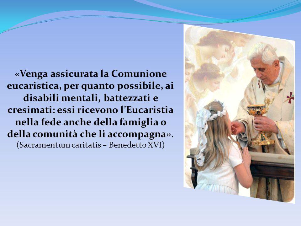 «Venga assicurata la Comunione eucaristica, per quanto possibile, ai disabili mentali, battezzati e cresimati: essi ricevono lEucaristia nella fede an