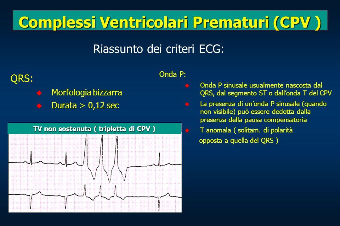 Complessi Ventricolari Prematuri (CPV ) QRS: Morfologia bizzarra Durata > 0,12 sec Onda P: Onda P sinusale usualmente nascosta dal QRS, dal segmento S
