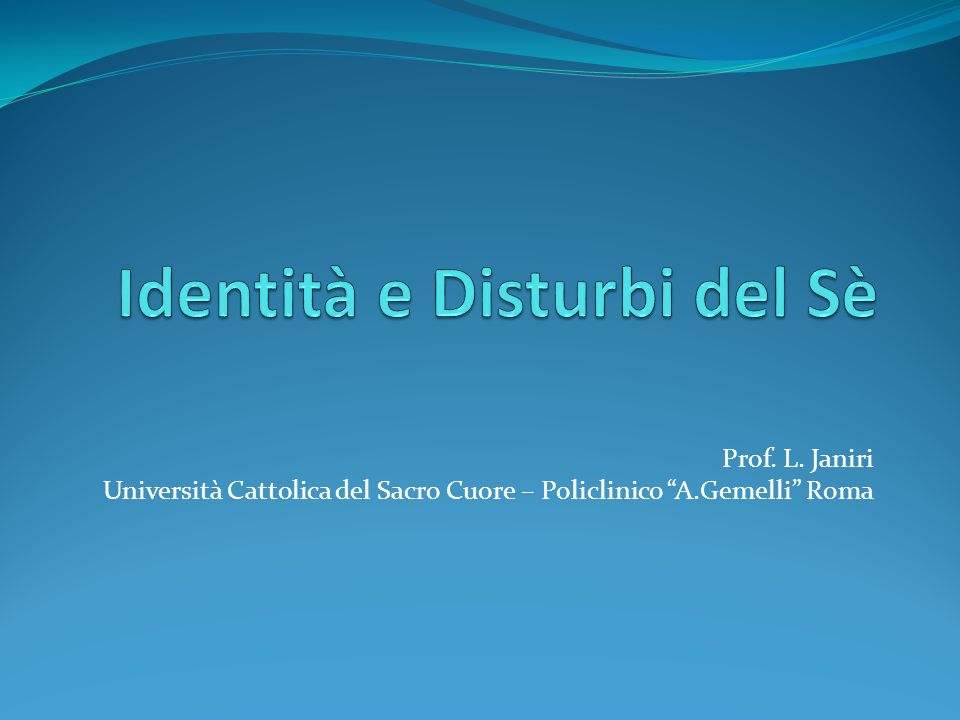Prof. L. Janiri Università Cattolica del Sacro Cuore – Policlinico A.Gemelli Roma