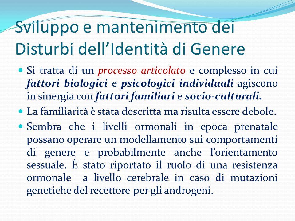 Sviluppo e mantenimento dei Disturbi dellIdentità di Genere Si tratta di un processo articolato e complesso in cui fattori biologici e psicologici ind