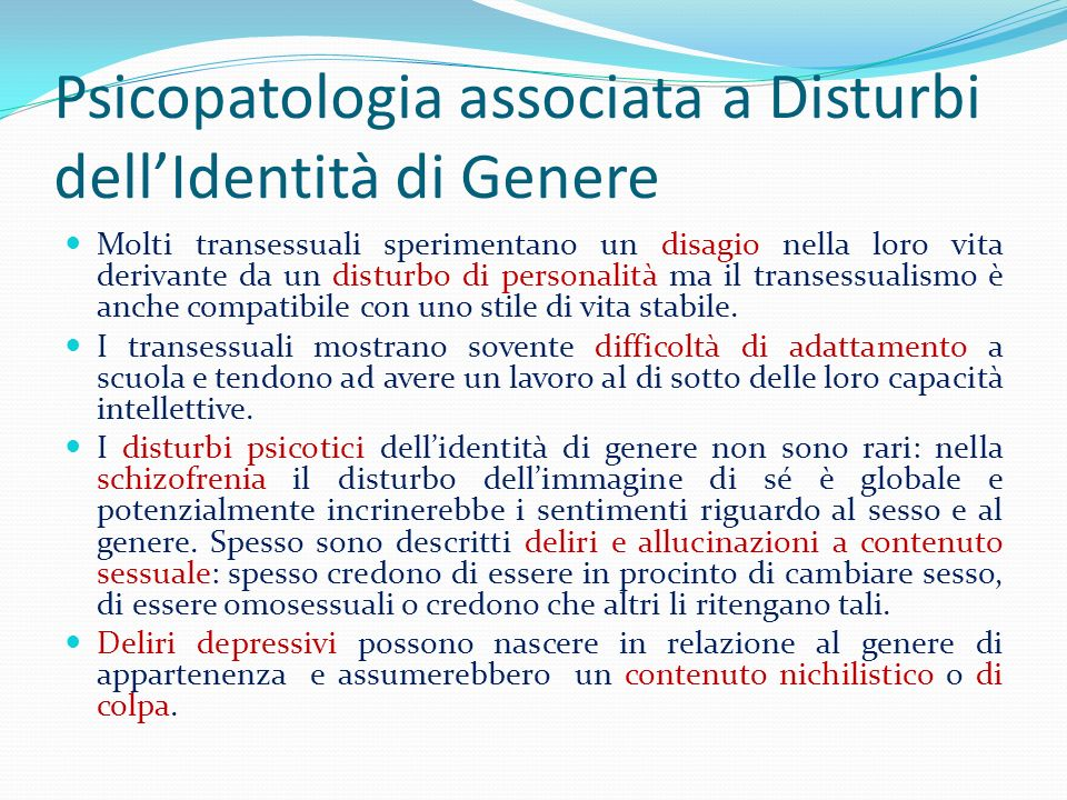Psicopatologia associata a Disturbi dellIdentità di Genere Molti transessuali sperimentano un disagio nella loro vita derivante da un disturbo di pers