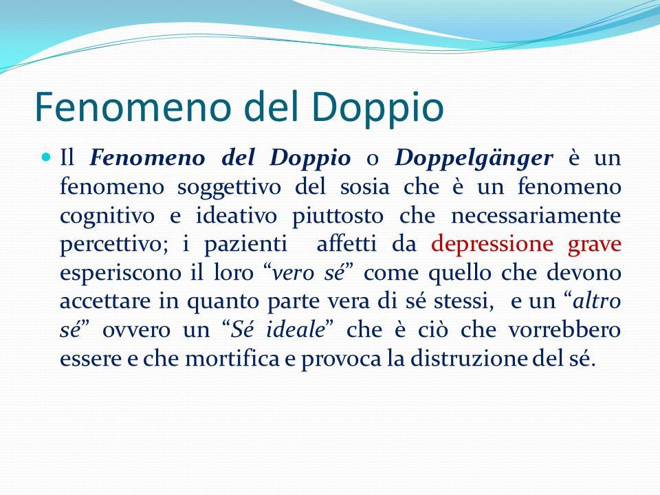 Fenomeno del Doppio Il Fenomeno del Doppio o Doppelgänger è un fenomeno soggettivo del sosia che è un fenomeno cognitivo e ideativo piuttosto che nece