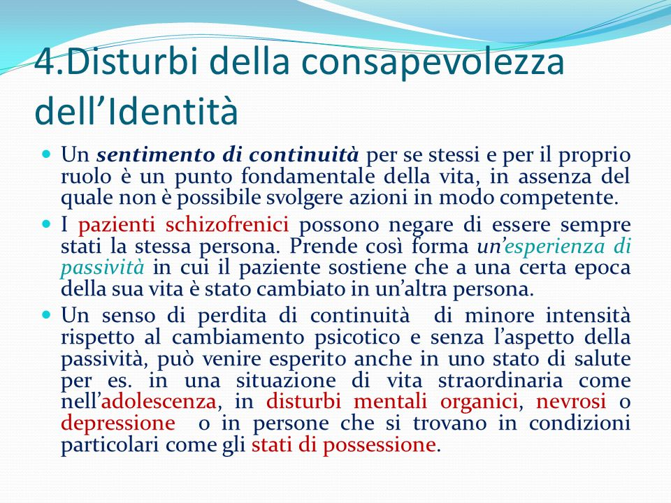 4.Disturbi della consapevolezza dellIdentità Un sentimento di continuità per se stessi e per il proprio ruolo è un punto fondamentale della vita, in a