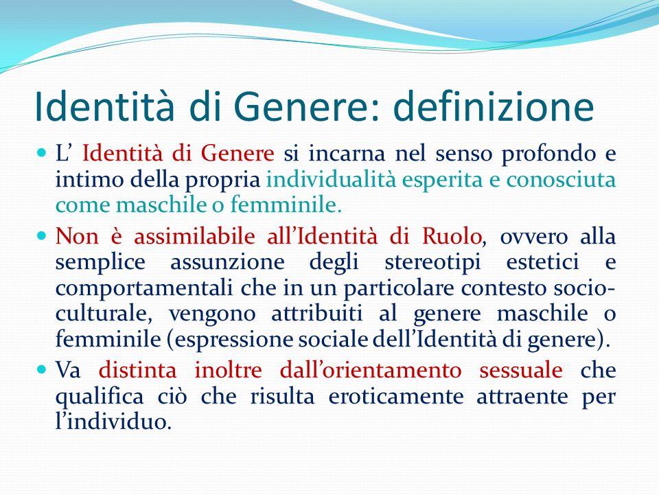 Identità di Genere: definizione L Identità di Genere si incarna nel senso profondo e intimo della propria individualità esperita e conosciuta come mas