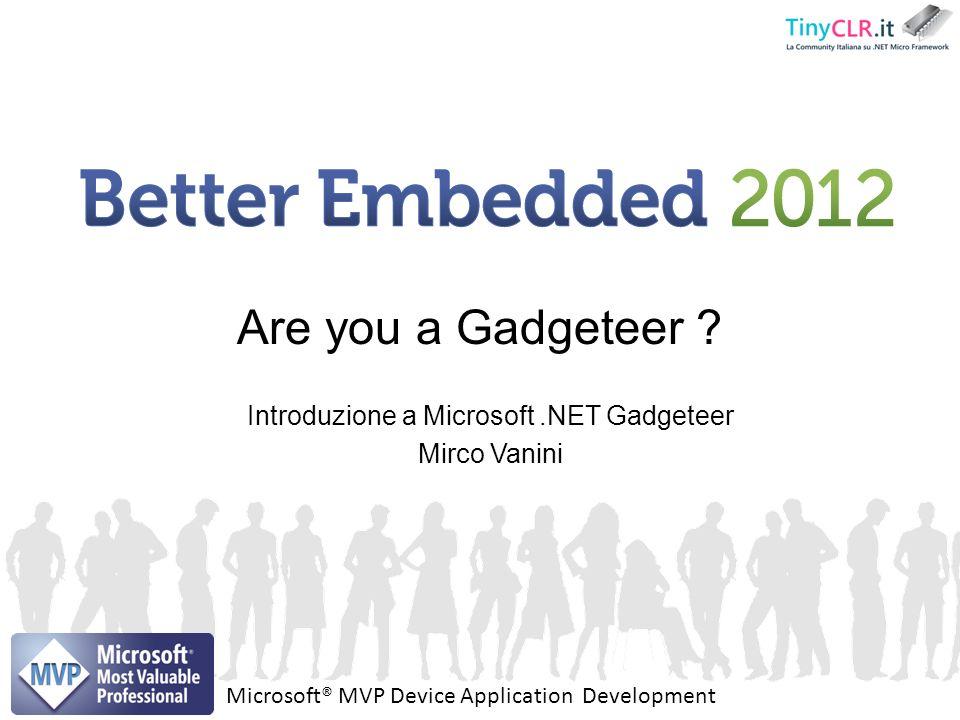 Introduzione a Microsoft.NET Gadgeteer Mirco Vanini Are you a Gadgeteer .