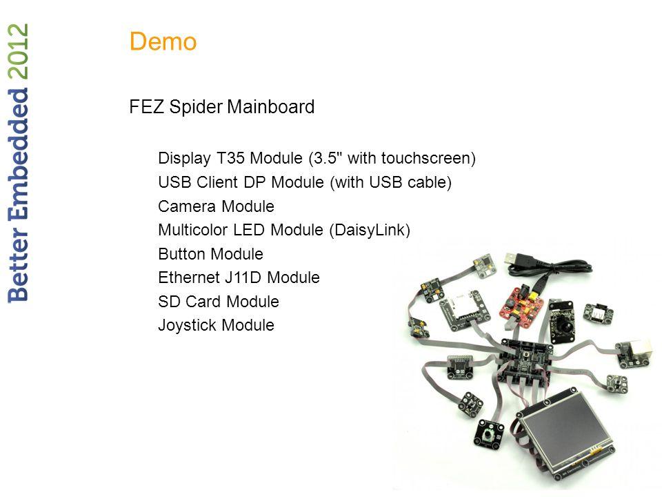 Demo FEZ Spider Mainboard Display T35 Module (3.5 with touchscreen) USB Client DP Module (with USB cable) Camera Module Multicolor LED Module (DaisyLink) Button Module Ethernet J11D Module SD Card Module Joystick Module