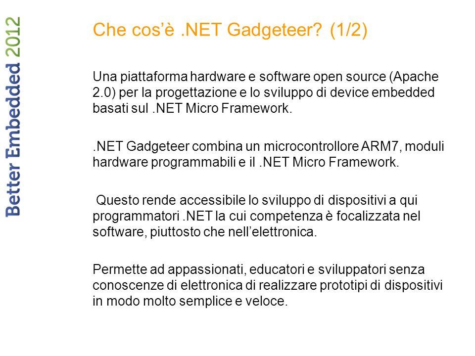 Che cosè.NET Gadgeteer? (1/2) Una piattaforma hardware e software open source (Apache 2.0) per la progettazione e lo sviluppo di device embedded basat