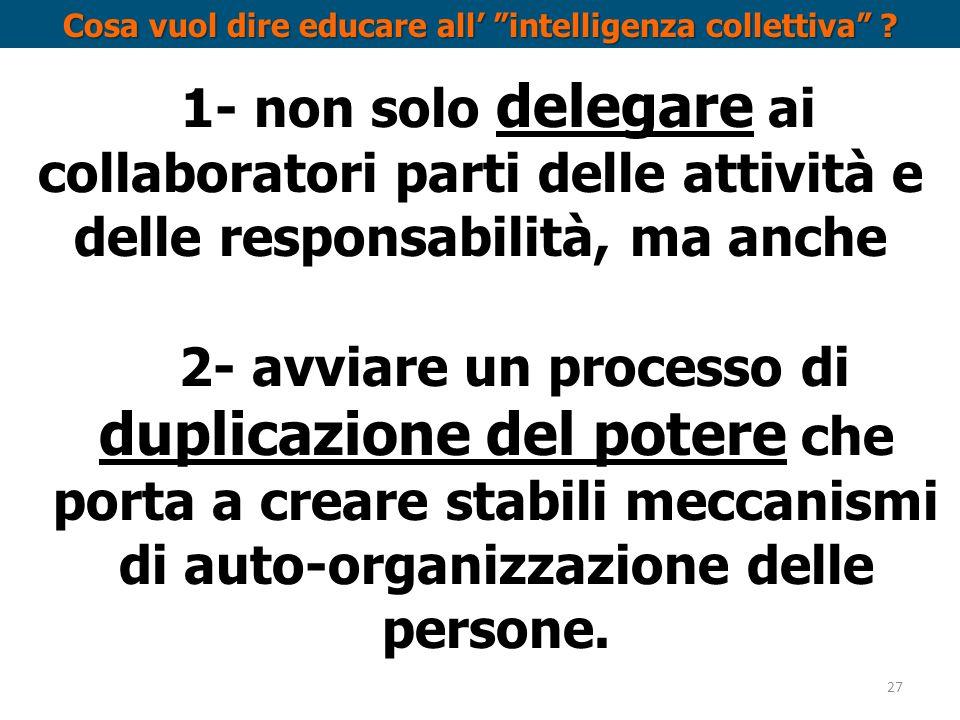 2- avviare un processo di duplicazione del potere che porta a creare stabili meccanismi di auto-organizzazione delle persone. Cosa vuol dire educare a