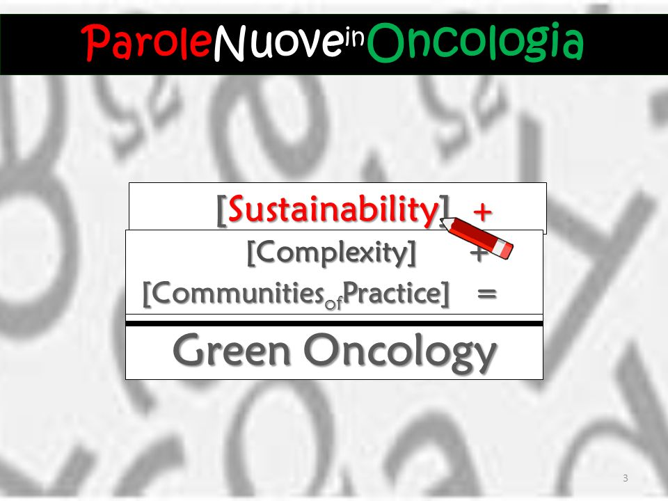 [Sustainability] + [Sustainability] + Green Oncology = [Complexity] + [Complexity] + [Communities of Practice] = [Communities of Practice] = ParoleNuo