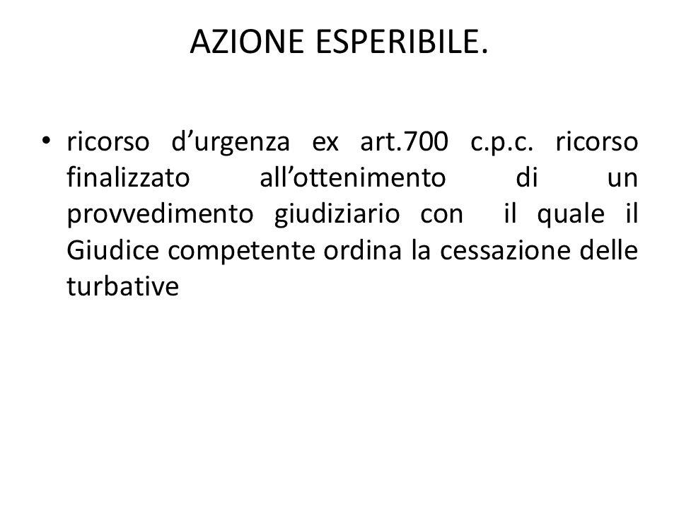 AZIONE ESPERIBILE. ricorso durgenza ex art.700 c.p.c. ricorso finalizzato allottenimento di un provvedimento giudiziario con il quale il Giudice compe