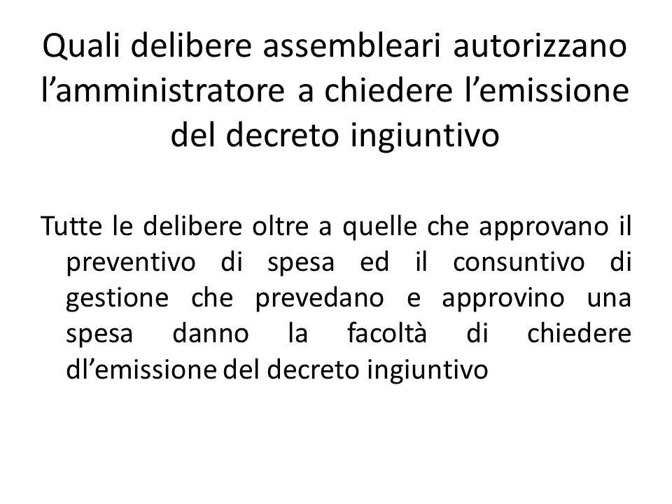 Quali delibere assembleari autorizzano lamministratore a chiedere lemissione del decreto ingiuntivo Tutte le delibere oltre a quelle che approvano il