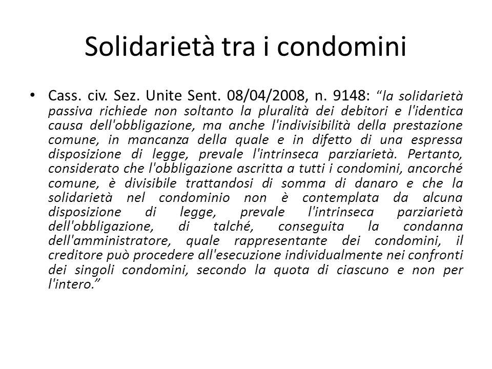 Solidarietà tra i condomini Cass. civ. Sez. Unite Sent. 08/04/2008, n. 9148:la solidarietà passiva richiede non soltanto la pluralità dei debitori e l