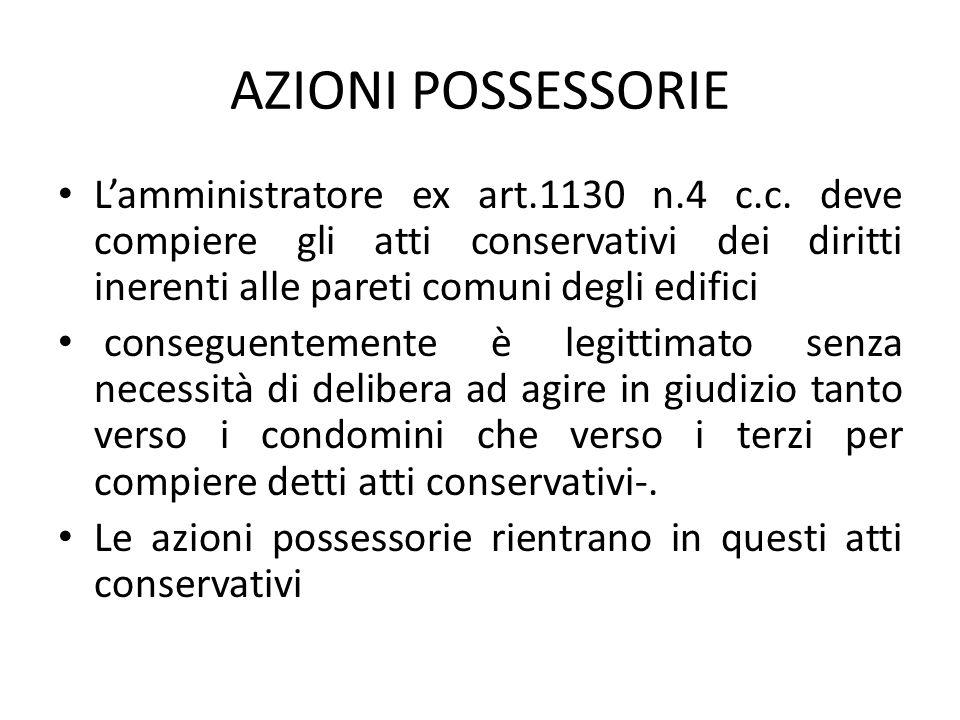 AZIONI POSSESSORIE Lamministratore ex art.1130 n.4 c.c. deve compiere gli atti conservativi dei diritti inerenti alle pareti comuni degli edifici cons