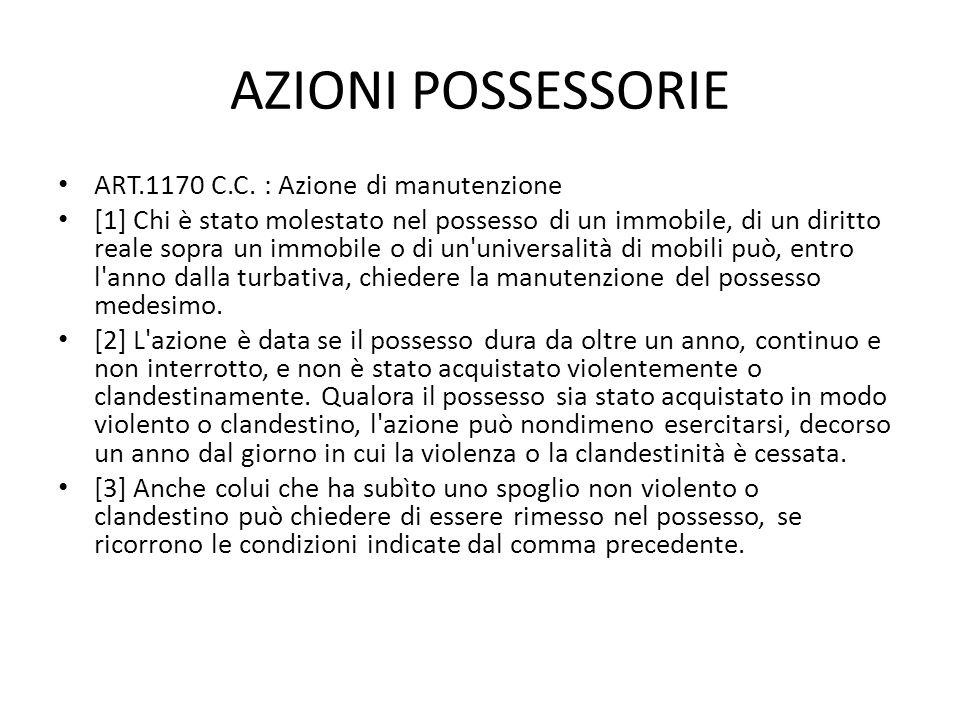 AZIONI POSSESSORIE ART.1170 C.C. : Azione di manutenzione [1] Chi è stato molestato nel possesso di un immobile, di un diritto reale sopra un immobile