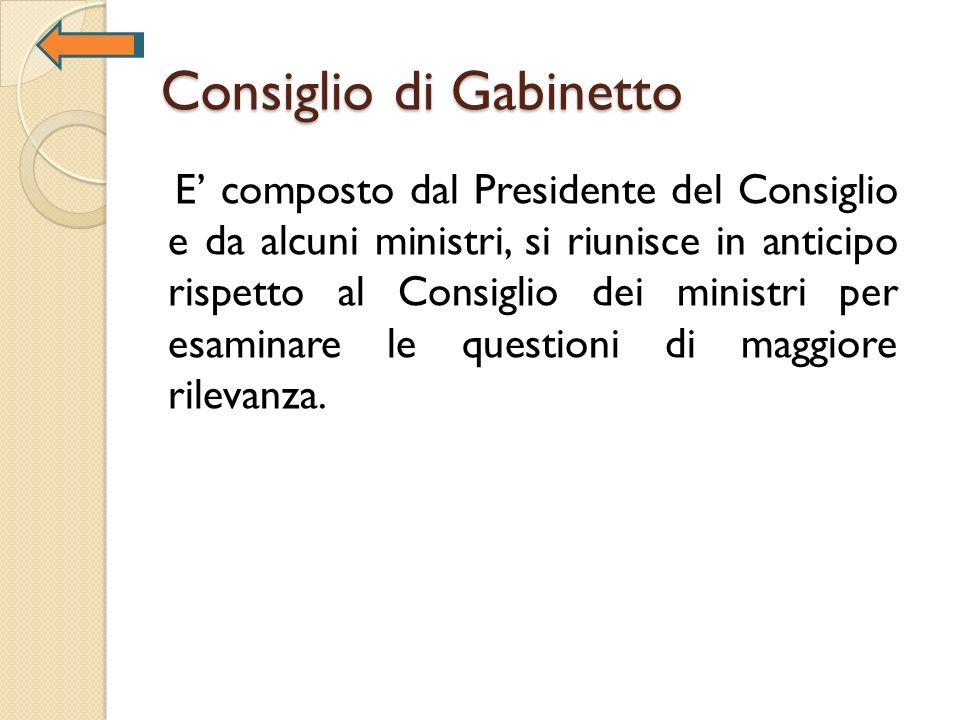 Consiglio di Gabinetto E composto dal Presidente del Consiglio e da alcuni ministri, si riunisce in anticipo rispetto al Consiglio dei ministri per es