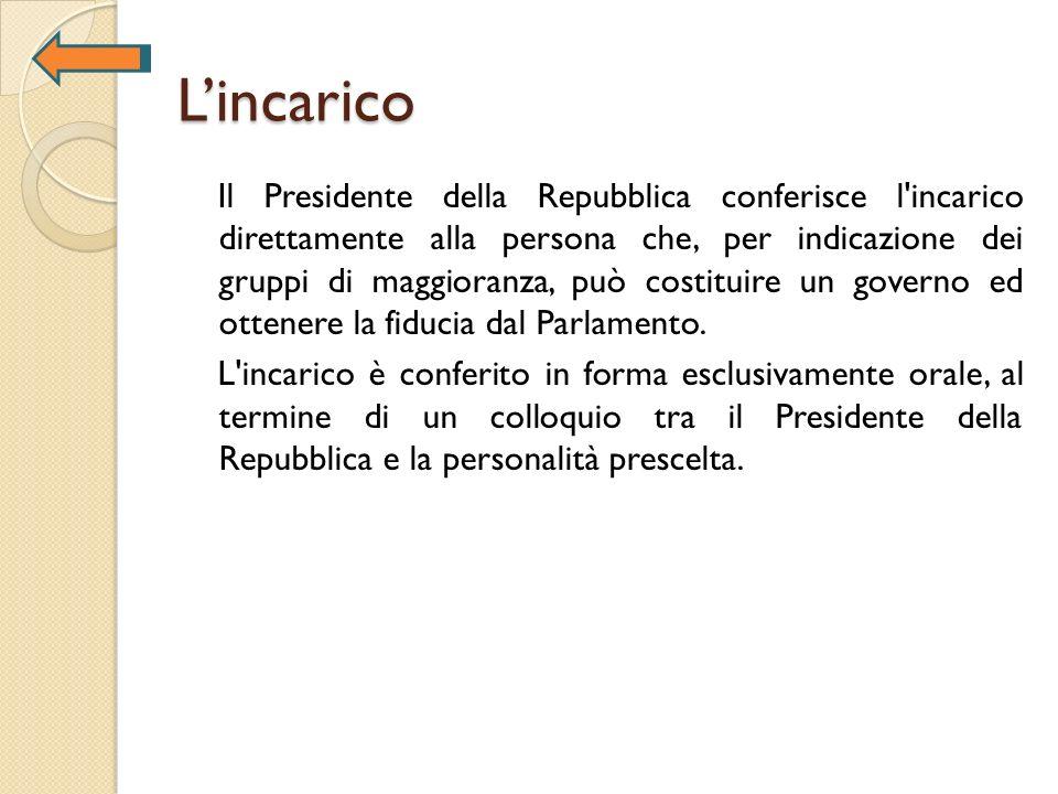 Lincarico Il Presidente della Repubblica conferisce l'incarico direttamente alla persona che, per indicazione dei gruppi di maggioranza, può costituir