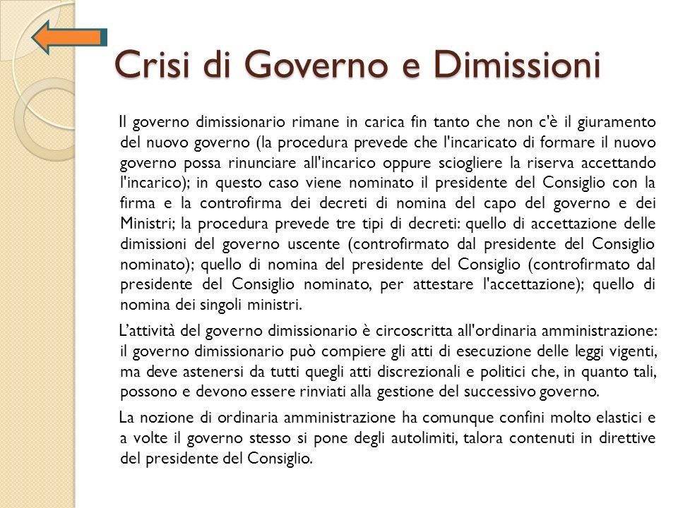 Crisi di Governo e Dimissioni Il governo dimissionario rimane in carica fin tanto che non c'è il giuramento del nuovo governo (la procedura prevede ch