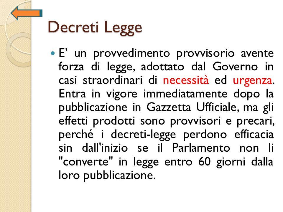 Decreti Legge E un provvedimento provvisorio avente forza di legge, adottato dal Governo in casi straordinari di necessità ed urgenza. Entra in vigore