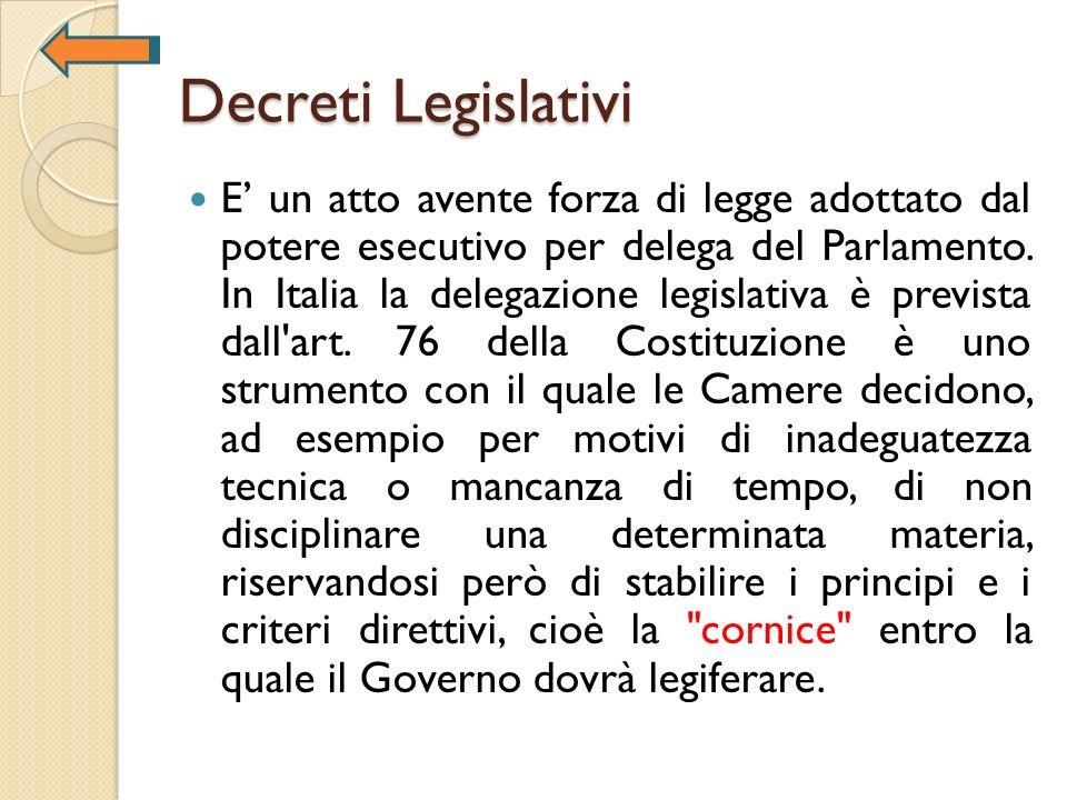 Decreti Legislativi E un atto avente forza di legge adottato dal potere esecutivo per delega del Parlamento. In Italia la delegazione legislativa è pr
