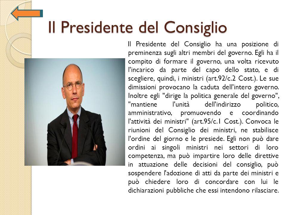 Il Presidente del Consiglio Il Presidente del Consiglio ha una posizione di preminenza sugli altri membri del governo. Egli ha il compito di formare i