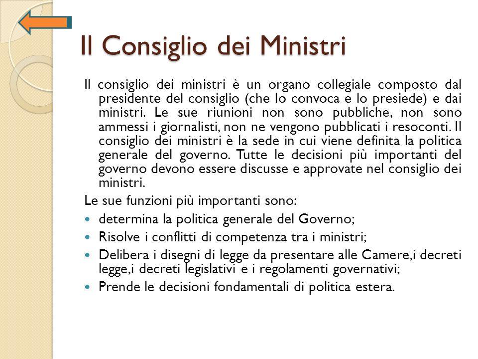 Il Consiglio dei Ministri Il consiglio dei ministri è un organo collegiale composto dal presidente del consiglio (che lo convoca e lo presiede) e dai