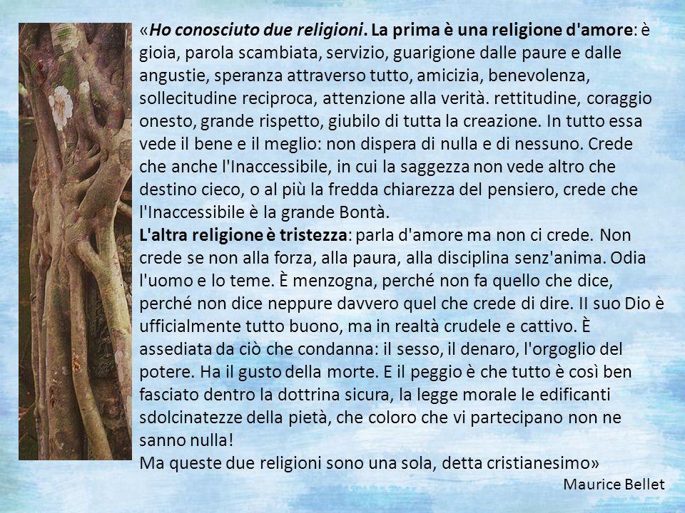 «Ho conosciuto due religioni. La prima è una religione d'amore: è gioia, parola scambiata, servizio, guarigione dalle paure e dalle angustie, speranza