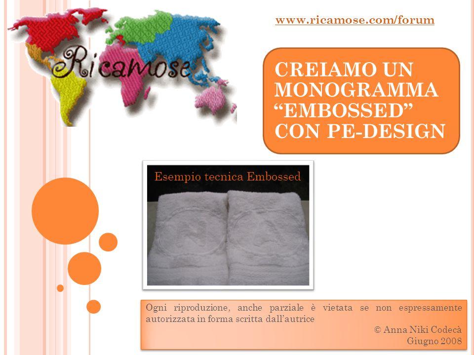 CREIAMO UN MONOGRAMMA EMBOSSED CON PE-DESIGN www.ricamose.com/forum Ogni riproduzione, anche parziale è vietata se non espressamente autorizzata in fo