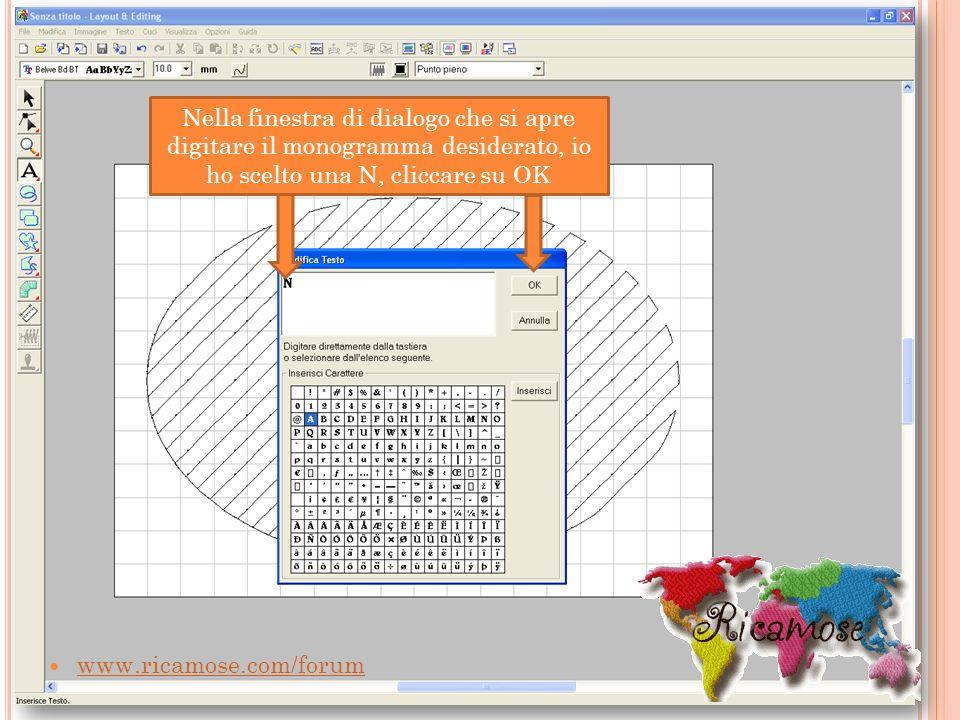 www.ricamose.com/forum Nella finestra di dialogo che si apre digitare il monogramma desiderato, io ho scelto una N, cliccare su OK