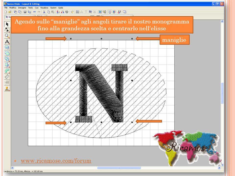 www.ricamose.com/forum Agendo sulle maniglie agli angoli tirare il nostro monogramma fino alla grandezza scelta e centrarlo nellelisse maniglie