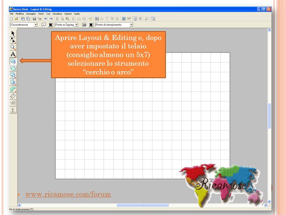 www.ricamose.com/forum Aprire Layout & Editing e, dopo aver impostato il telaio (consiglio almeno un 5x7) selezionare lo strumento cerchio o arco