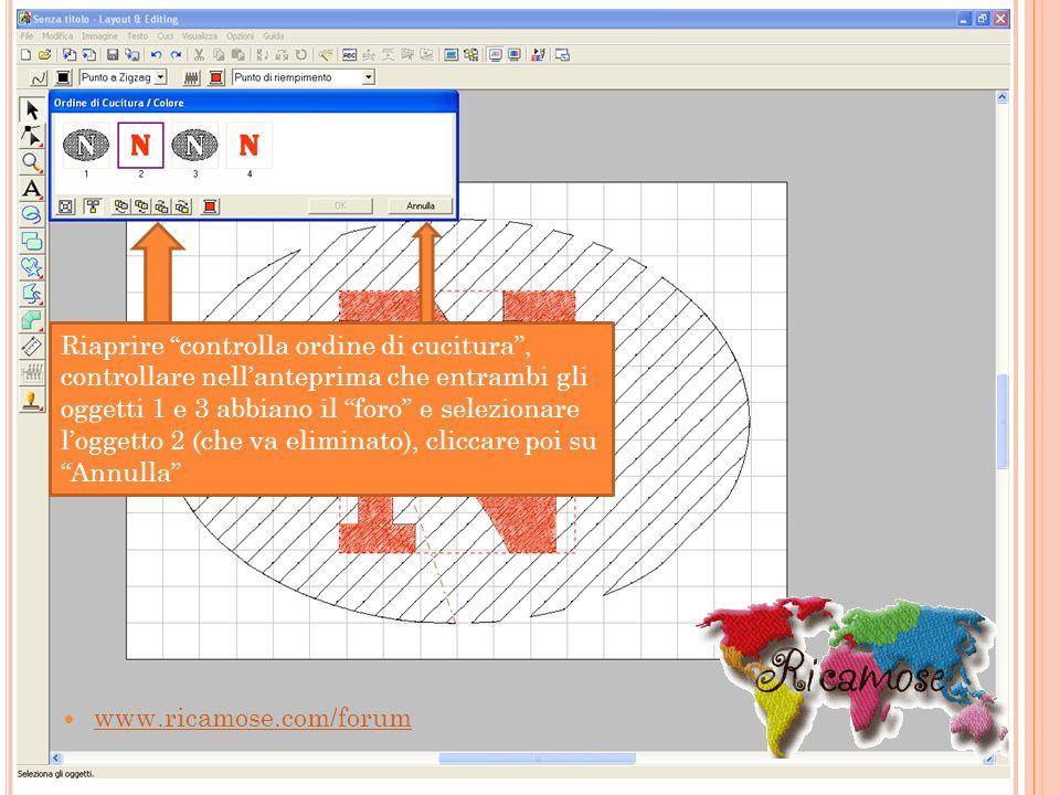 www.ricamose.com/forum Riaprire controlla ordine di cucitura, controllare nellanteprima che entrambi gli oggetti 1 e 3 abbiano il foro e selezionare l