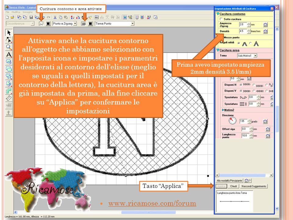 www.ricamose.com/forum Attivare anche la cucitura contorno alloggetto che abbiamo selezionato con lapposita icona e impostare i paramentri desiderati