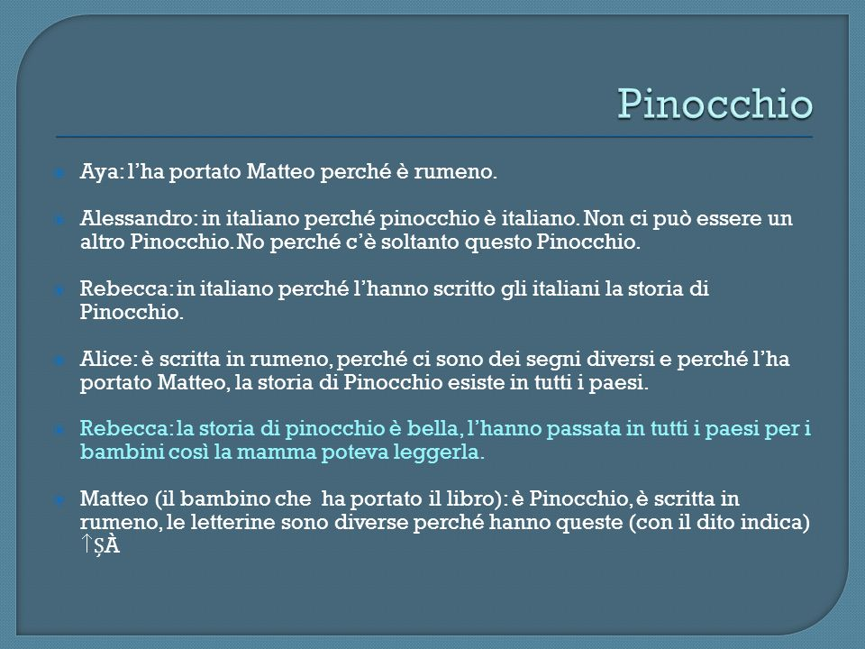 Aya: lha portato Matteo perché è rumeno.Alessandro: in italiano perché pinocchio è italiano.
