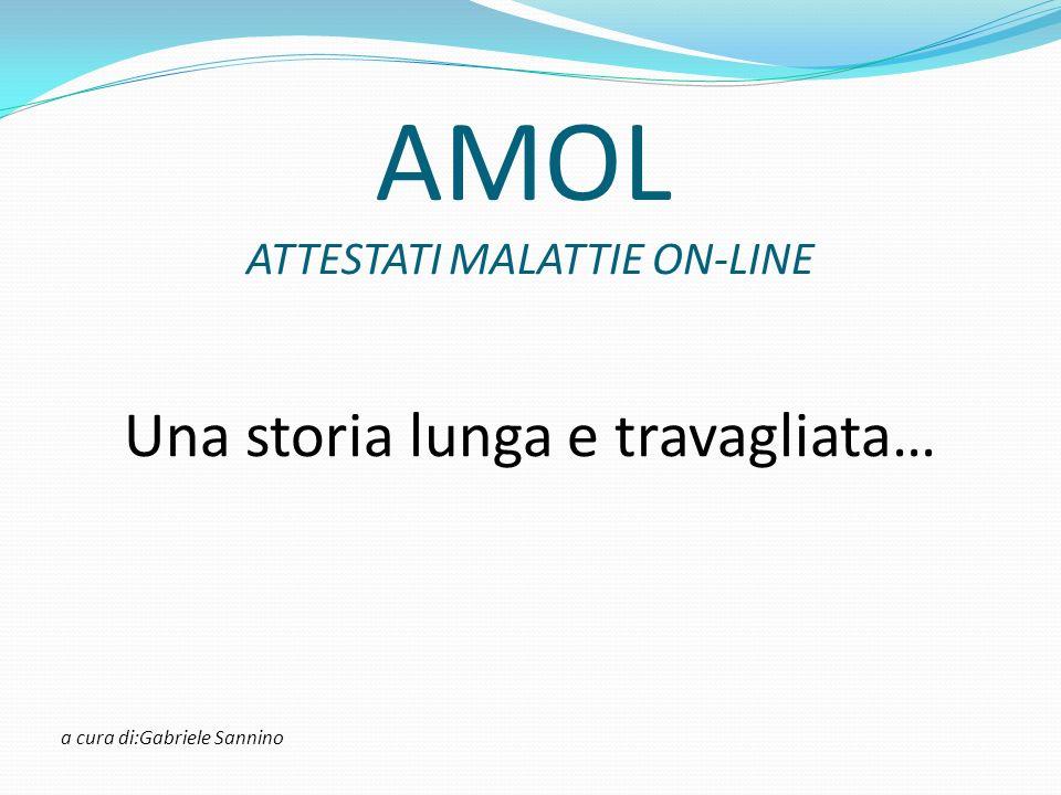 AMOL ATTESTATI MALATTIE ON-LINE Una storia lunga e travagliata… a cura di:Gabriele Sannino